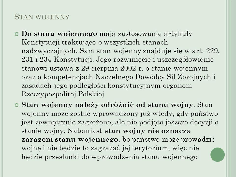 S TAN WOJENNY – TRYB WPROWADZENIA Prawo wprowadzenia stanu wojennego (i zniesienia) przysługuje prezydentowi działającemu na wniosek Rady Ministrów.