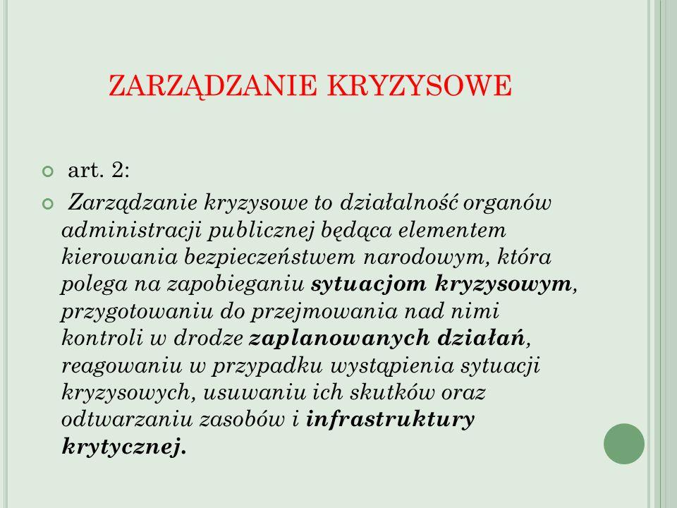 art. 2: Zarządzanie kryzysowe to działalność organów administracji publicznej będąca elementem kierowania bezpieczeństwem narodowym, która polega na z