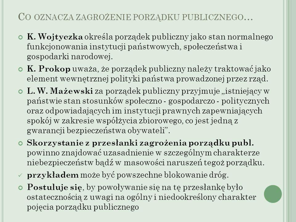 C O OZNACZA ZAGROŻENIE PORZĄDKU PUBLICZNEGO … K. Wojtyczka określa porządek publiczny jako stan normalnego funkcjonowania instytucji państwowych, społ