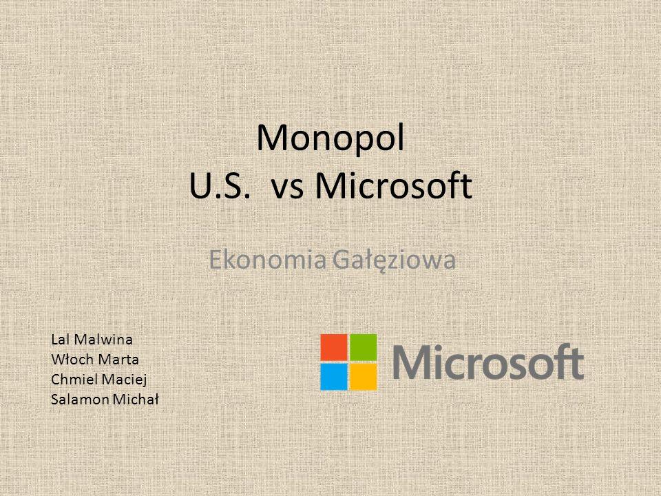 Monopol U.S. vs Microsoft Ekonomia Gałęziowa Lal Malwina Włoch Marta Chmiel Maciej Salamon Michał
