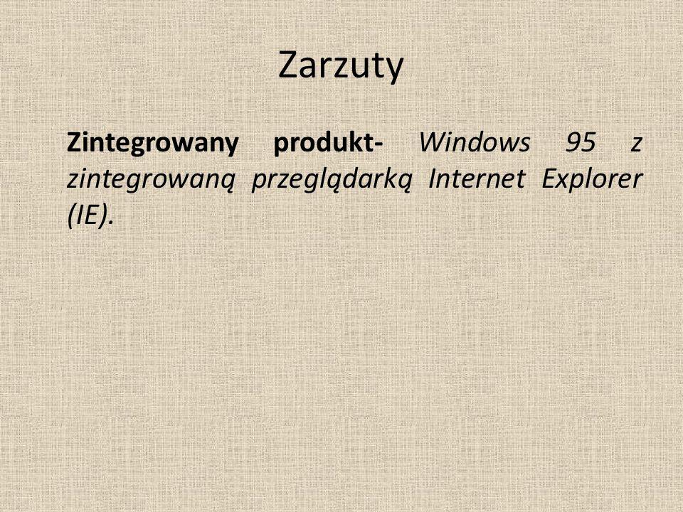 Zarzuty Zintegrowany produkt- Windows 95 z zintegrowaną przeglądarką Internet Explorer (IE).