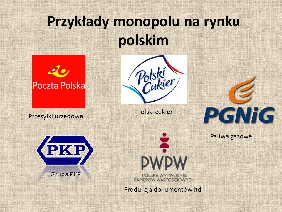 Przykłady monopolu na rynku polskim Przesyłki urzędowe Paliwa gazowe Grupa PKP Polski cukier Produkcja dokumentów itd