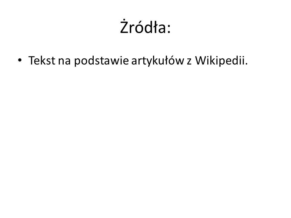 Żródła: Tekst na podstawie artykułów z Wikipedii.