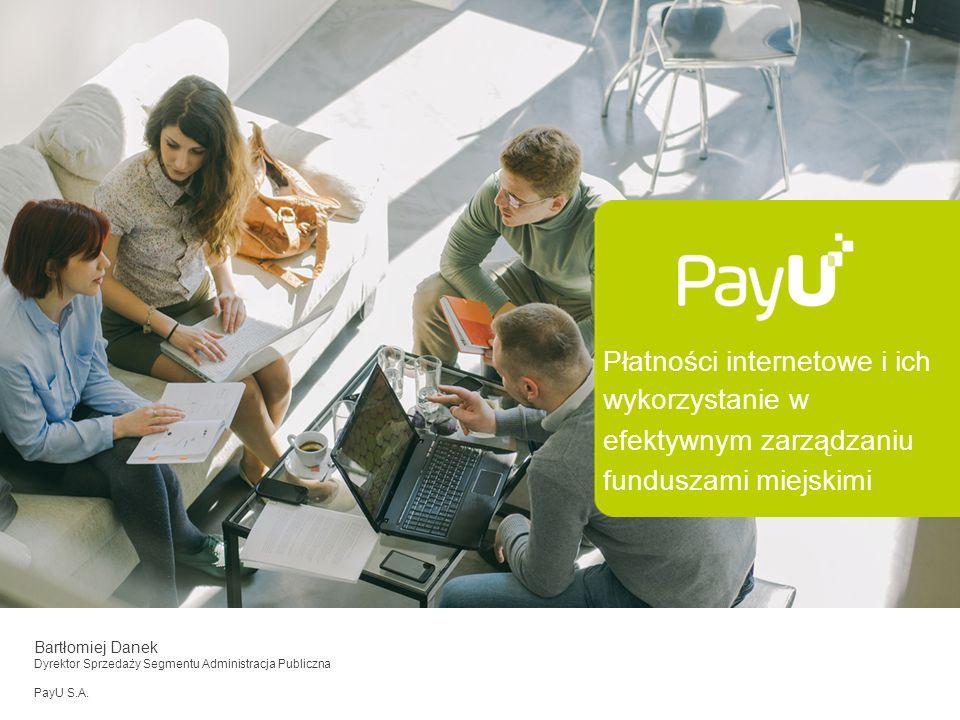 © PayU 2015/1 Płatności internetowe i ich wykorzystanie w efektywnym zarządzaniu funduszami miejskimi Bartłomiej Danek Dyrektor Sprzedaży Segmentu Adm