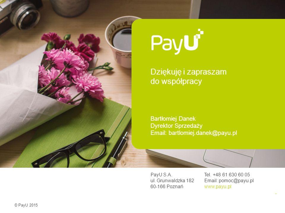© PayU 2015/11 Dziękuję i zapraszam do współpracy Bartłomiej Danek Dyrektor Sprzedaży Email: bartlomiej.danek@payu.pl PayU S.A.Tel. +48 61 630 60 05 u