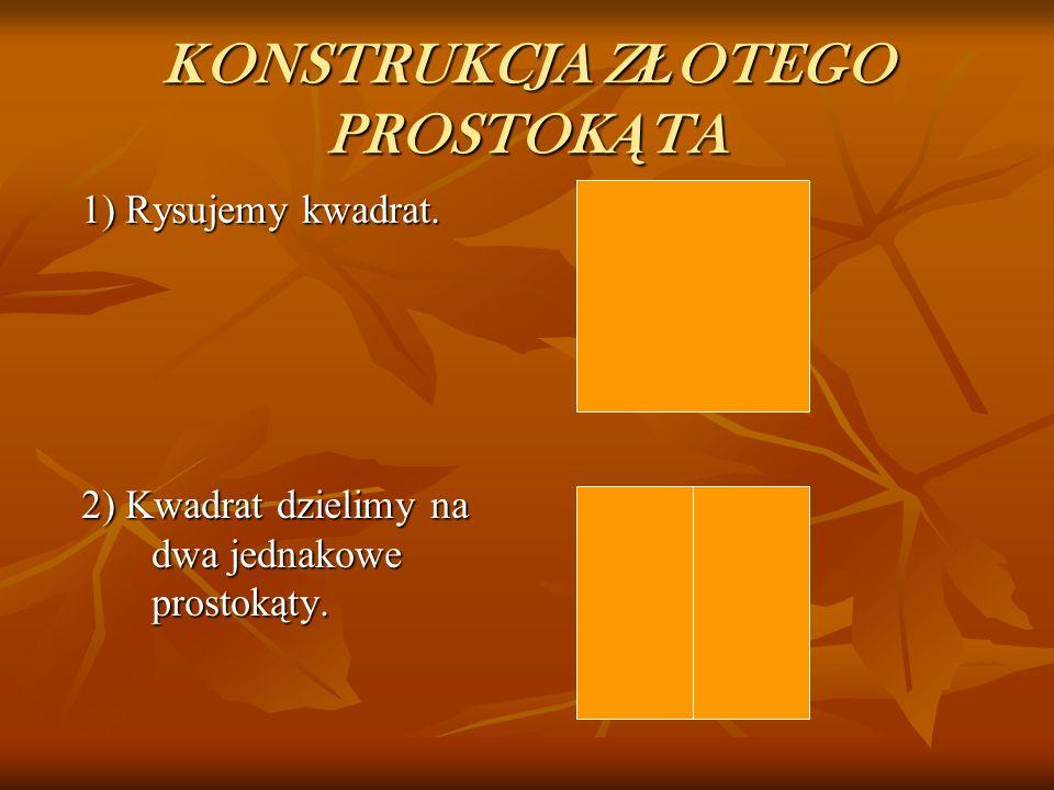 Z Ł OTY PROSTOK Ą T Prostokąt którego boki pozostają w złotym stosunku. Prostokąt którego boki pozostają w złotym stosunku. Po dorysowaniu kwadratu o