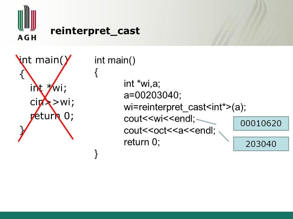 reinterpret_cast int main() { int *wi; cin>>wi; return 0; } int main() { int *wi,a; a=00203040; wi=reinterpret_cast (a); cout<<wi<<endl; cout<<oct<<a<<endl; return 0; } 00010620 203040