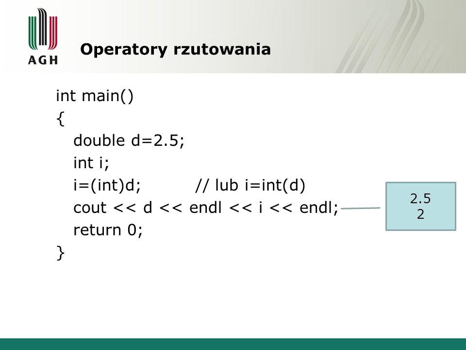 Operatory rzutowania int main() { double d=2.5; int i; i=(int)d;// lub i=int(d) cout << d << endl << i << endl; return 0; } 2.5 2