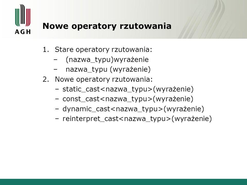 Nowe operatory rzutowania 1.Stare operatory rzutowania: –(nazwa_typu)wyrażenie –nazwa_typu (wyrażenie) 2.Nowe operatory rzutowania: –static_cast (wyra
