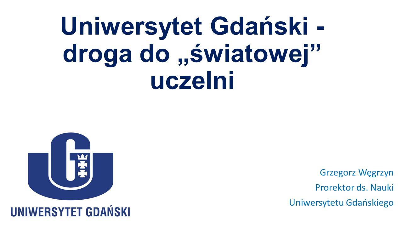 """Uniwersytet Gdański - droga do """"światowej uczelni Grzegorz Węgrzyn Prorektor ds."""