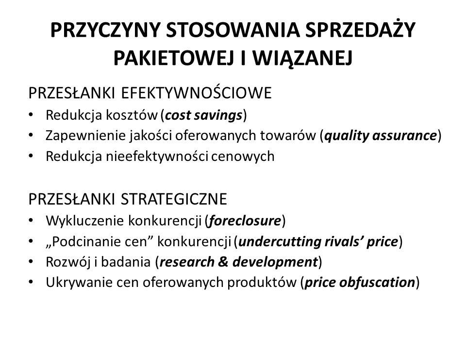 """PRZYCZYNY STOSOWANIA SPRZEDAŻY PAKIETOWEJ I WIĄZANEJ PRZESŁANKI EFEKTYWNOŚCIOWE Redukcja kosztów (cost savings) Zapewnienie jakości oferowanych towarów (quality assurance) Redukcja nieefektywności cenowych PRZESŁANKI STRATEGICZNE Wykluczenie konkurencji (foreclosure) """"Podcinanie cen konkurencji (undercutting rivals' price) Rozwój i badania (research & development) Ukrywanie cen oferowanych produktów (price obfuscation)"""