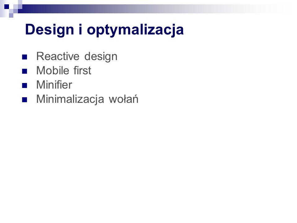 Design i optymalizacja Reactive design Mobile first Minifier Minimalizacja wołań