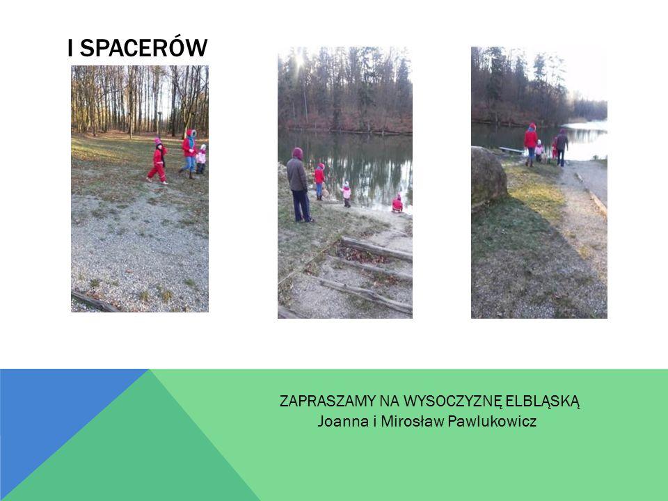 I SPACERÓW ZAPRASZAMY NA WYSOCZYZNĘ ELBLĄSKĄ Joanna i Mirosław Pawlukowicz
