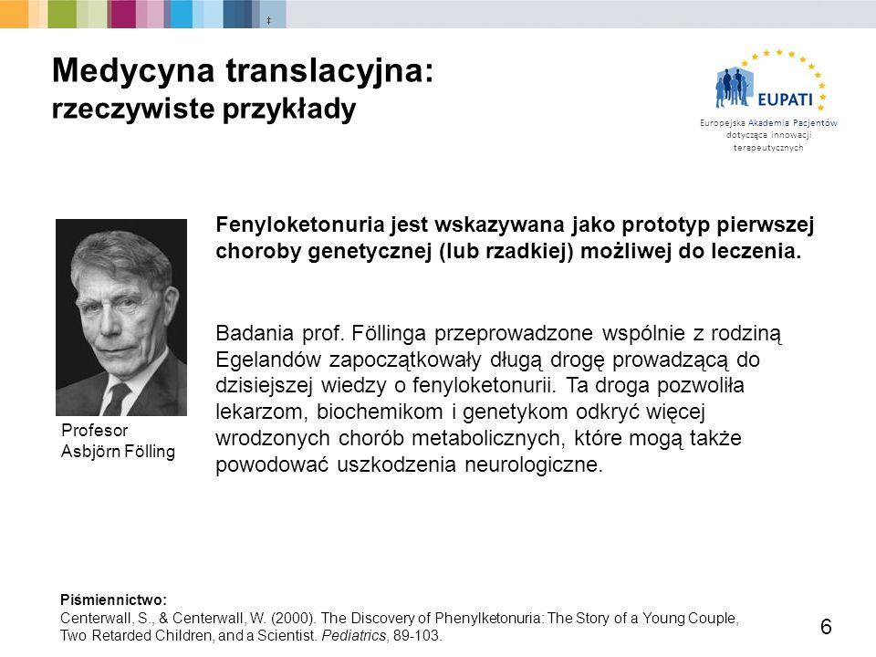 Europejska Akademia Pacjentów dotycząca innowacji terapeutycznych Profesor Asbjörn Fölling Piśmiennictwo: Centerwall, S., & Centerwall, W. (2000). The