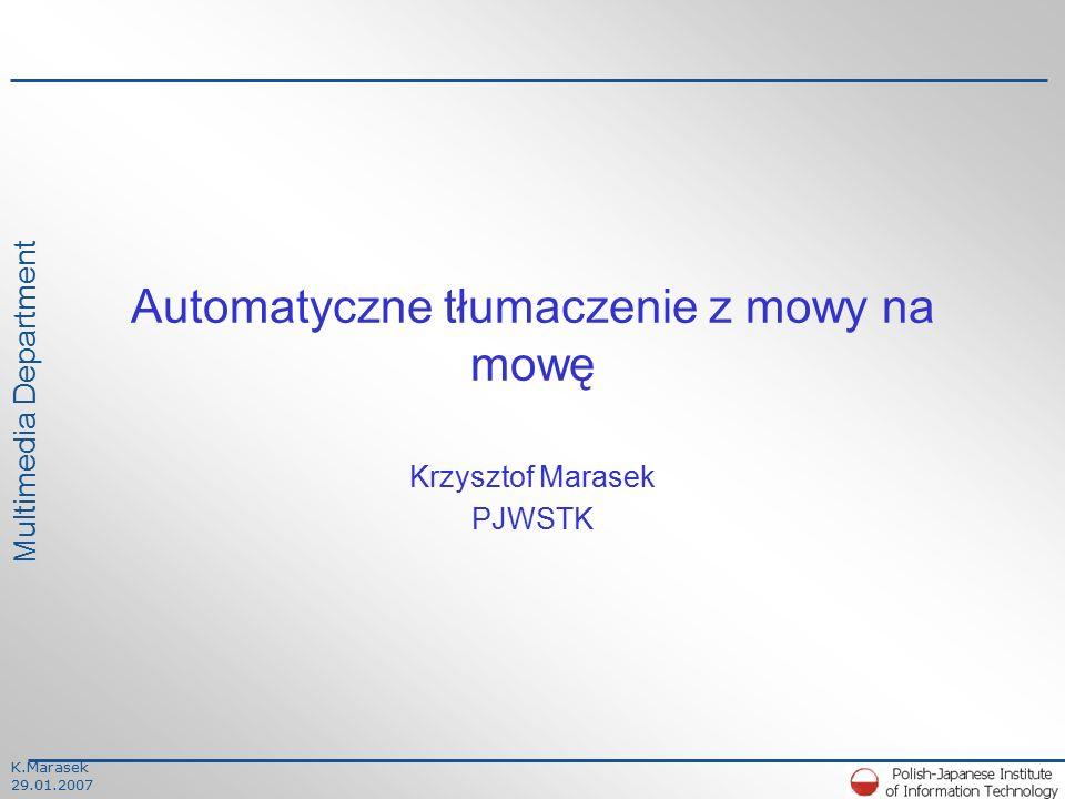 K.Marasek 29.01.2007 Multimedia Department Automatyczne tłumaczenie z mowy na mowę Krzysztof Marasek PJWSTK
