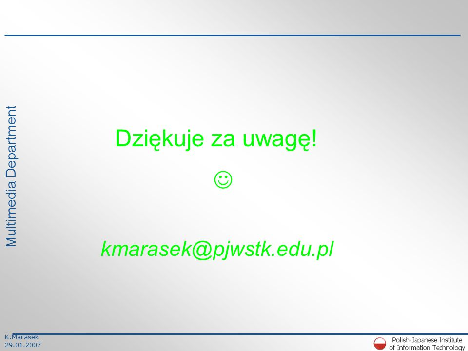 K.Marasek 29.01.2007 Multimedia Department Przygotowanie korpusu BTEC dla języka polskiego Współpraca z ATR Spoken Language Translation Research Laboratories, Kyoto, dr Eiichiro Sumita Ok.