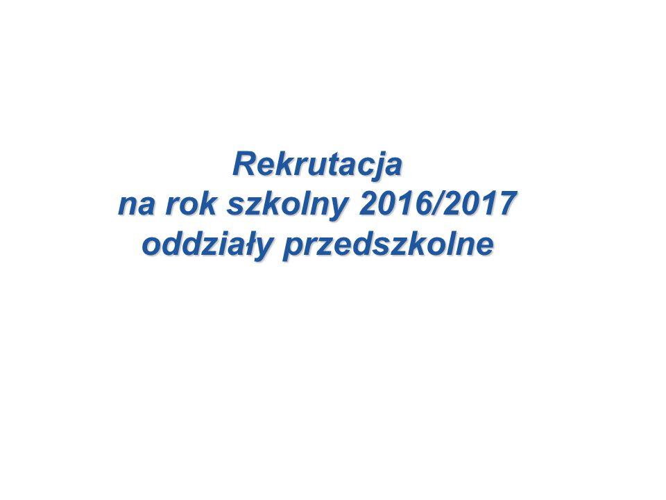 Rekrutacja Rekrutacja na rok szkolny 2016/2017 oddziały przedszkolne