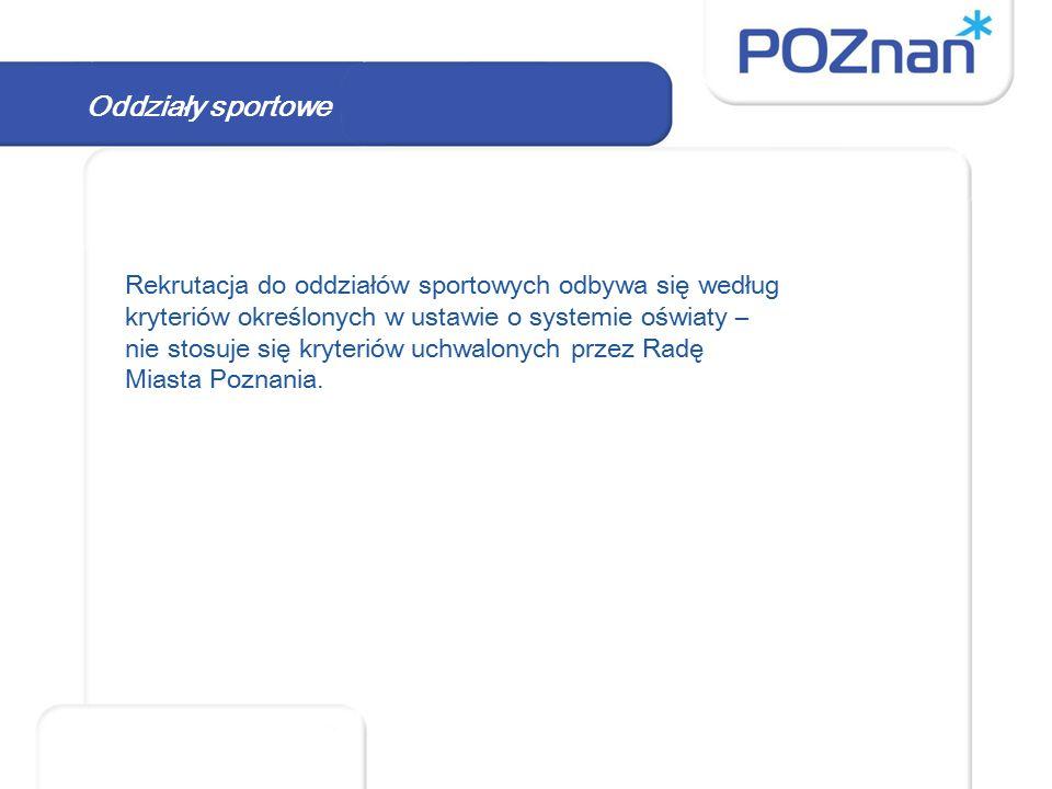 Oddziały sportowe Rekrutacja do oddziałów sportowych odbywa się według kryteriów określonych w ustawie o systemie oświaty – nie stosuje się kryteriów uchwalonych przez Radę Miasta Poznania.