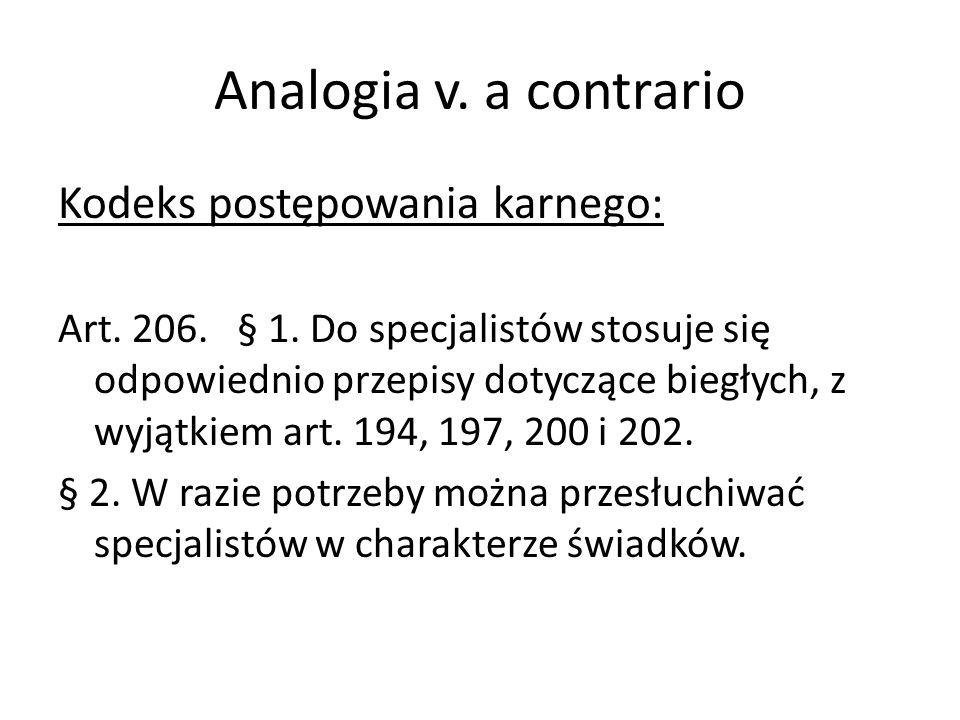 Analogia v. a contrario Kodeks postępowania karnego: Art. 206. § 1. Do specjalistów stosuje się odpowiednio przepisy dotyczące biegłych, z wyjątkiem a