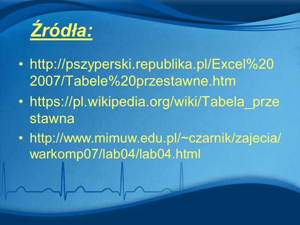 http://pszyperski.republika.pl/Excel%20 2007/Tabele%20przestawne.htm https://pl.wikipedia.org/wiki/Tabela_prze stawna http://www.mimuw.edu.pl/~czarnik/zajecia/ warkomp07/lab04/lab04.html Źródła:
