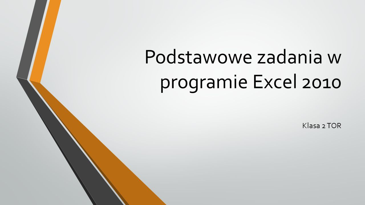 Podstawowe zadania w programie Excel 2010 Klasa 2 TOR