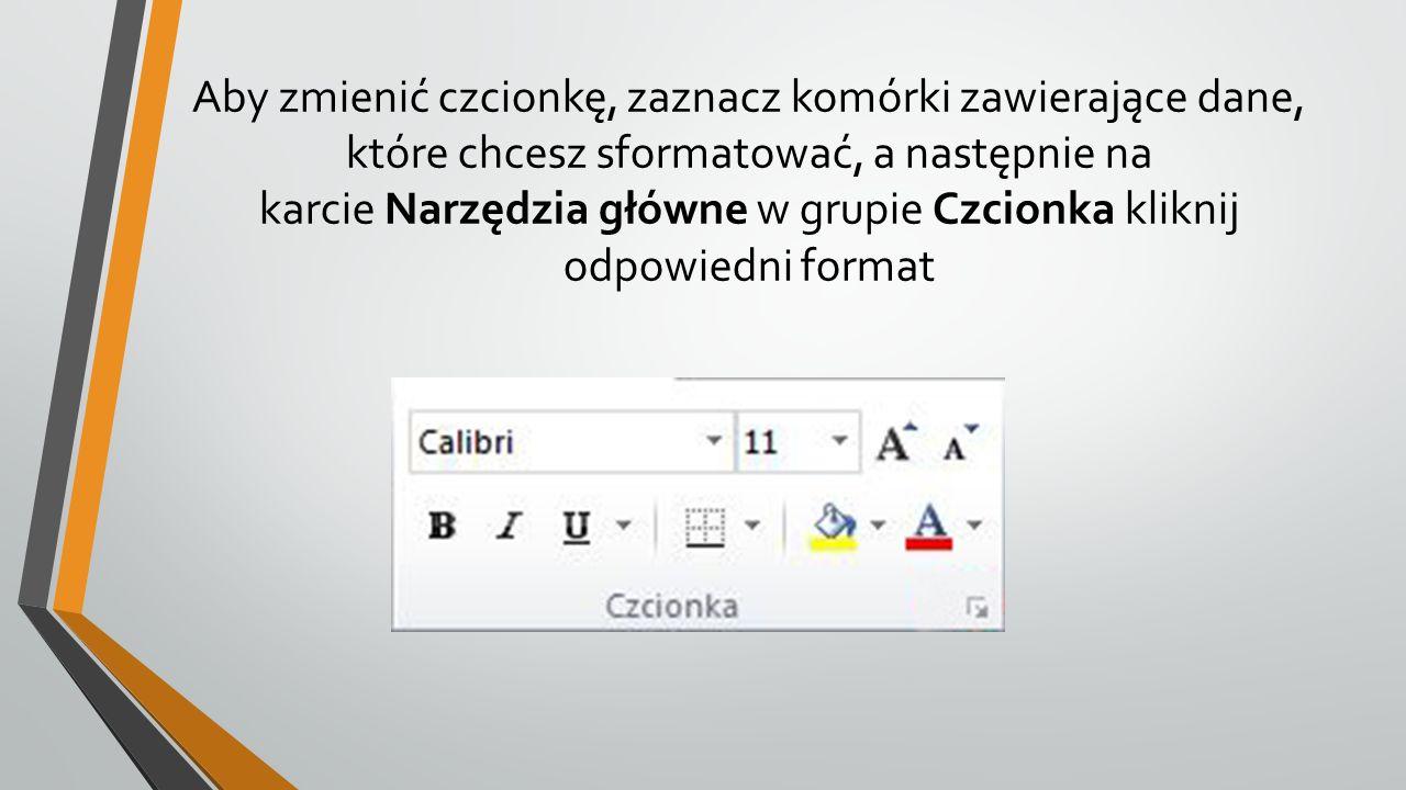 Aby zmienić czcionkę, zaznacz komórki zawierające dane, które chcesz sformatować, a następnie na karcie Narzędzia główne w grupie Czcionka kliknij odpowiedni format