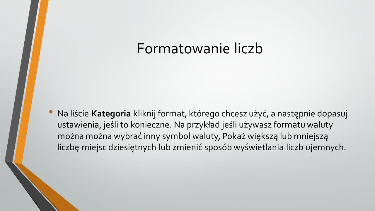 Formatowanie liczb Na liście Kategoria kliknij format, którego chcesz użyć, a następnie dopasuj ustawienia, jeśli to konieczne.