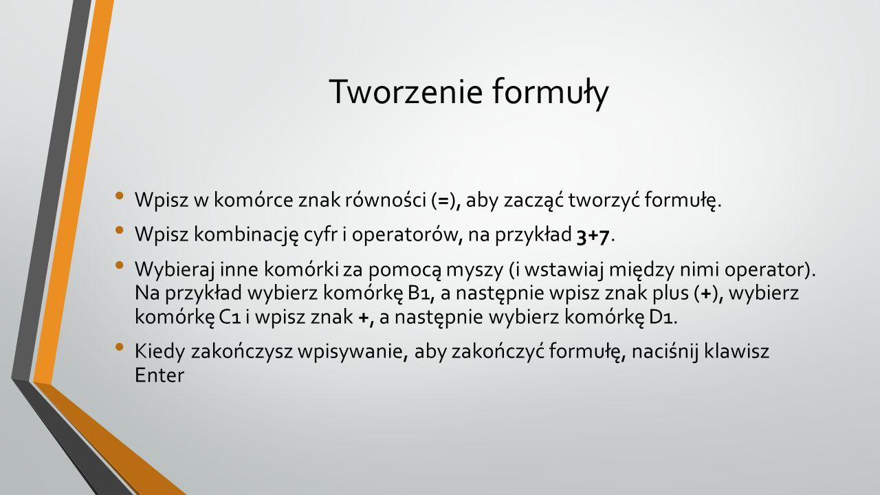 Tworzenie formuły Wpisz w komórce znak równości (=), aby zacząć tworzyć formułę.
