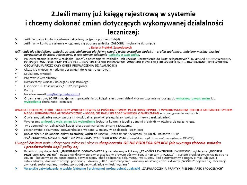 2.Jeśli mamy już księgę rejestrową w systemie i chcemy dokonać zmian dotyczących wykonywanej działalności leczniczej:  Jeśli nie mamy konta w systemie zakładamy je (patrz poprzedni slajd)  Jeśli mamy konto w systemie – logujemy się poprzez zakładkę ZALOGUJ i wybranie (kliknięcie)  Rejestr Praktyk Zawodowych Jeśli nigdy nie składaliśmy wniosku za pośrednictwem platformy rpwdl z wykorzystaniem podpisu – profilu zaufanego, najpierw musimy uzyskać uprawnienia do księgi rejestrowej, a tym samym składania wniosku o wpis zmian.