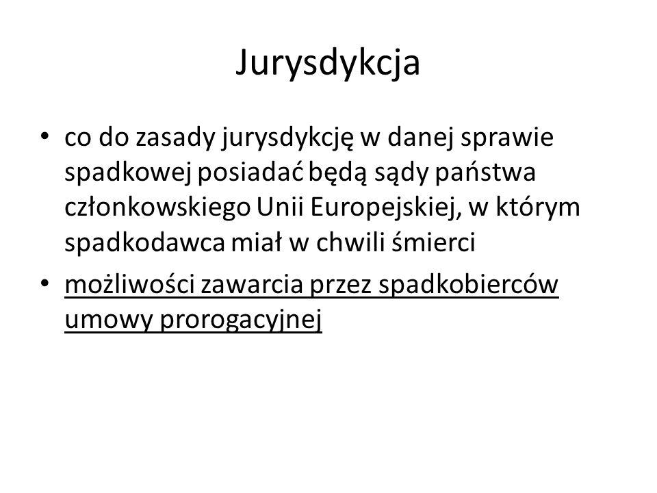 Jurysdykcja co do zasady jurysdykcję w danej sprawie spadkowej posiadać będą sądy państwa członkowskiego Unii Europejskiej, w którym spadkodawca miał w chwili śmierci możliwości zawarcia przez spadkobierców umowy prorogacyjnej