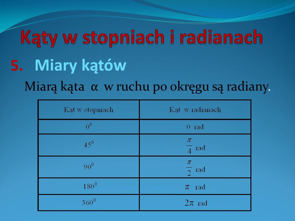 5. Miary kątów Miarą kąta α w ruchu po okręgu są radiany.