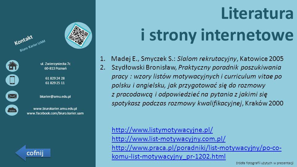 Literatura i strony internetowe 1.Madej E., Smyczek S.: Slalom rekrutacyjny, Katowice 2005 2.Szydłowski Bronisław, Praktyczny poradnik poszukiwania pr