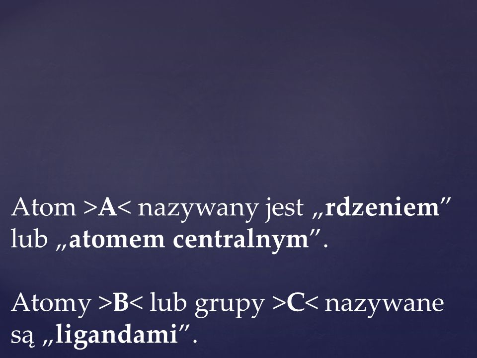"""Cały zespół jednego lub kilku atomów centralnych i związanych z nimi ligandów nazywa się """"jednostką koordynacyjną lub """"kompleksem ."""