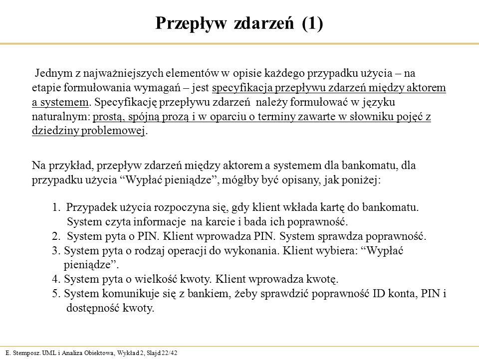 E. Stemposz. UML i Analiza Obiektowa, Wykład 2, Slajd 22/42 Przepływ zdarzeń (1) Jednym z najważniejszych elementów w opisie każdego przypadku użycia