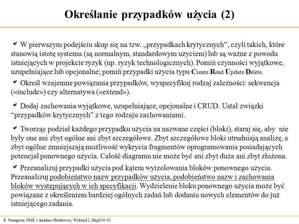 """E. Stemposz. UML i Analiza Obiektowa, Wykład 2, Slajd 30/42 Określanie przypadków użycia (2)  W pierwszym podejściu skup się na tzw. """"przypadkach kry"""