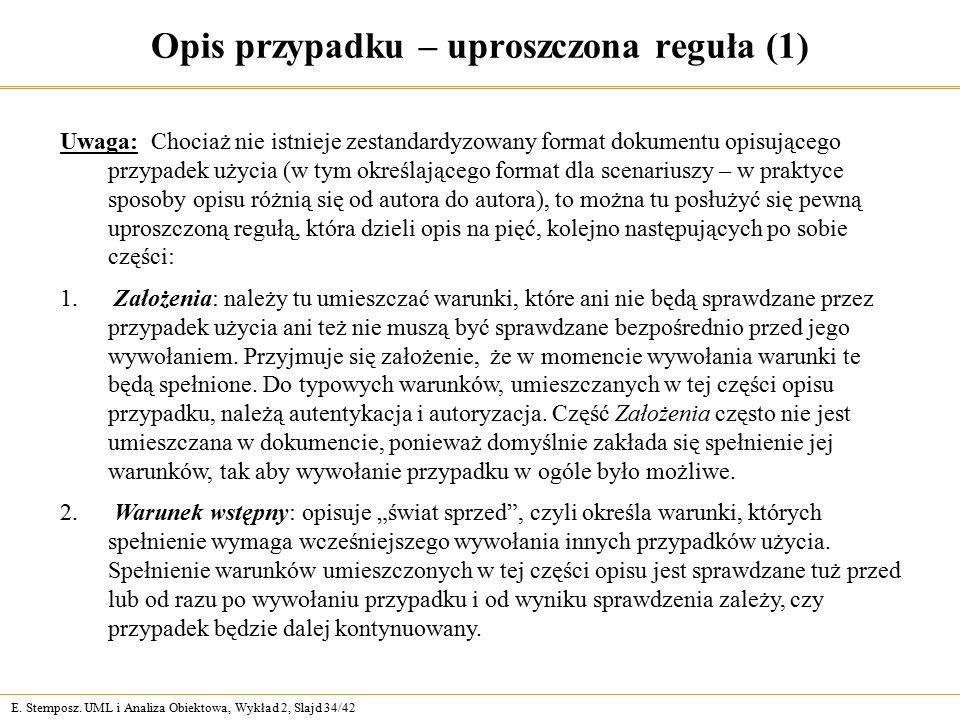 E. Stemposz. UML i Analiza Obiektowa, Wykład 2, Slajd 34/42 Opis przypadku – uproszczona reguła (1) Uwaga: Chociaż nie istnieje zestandardyzowany form