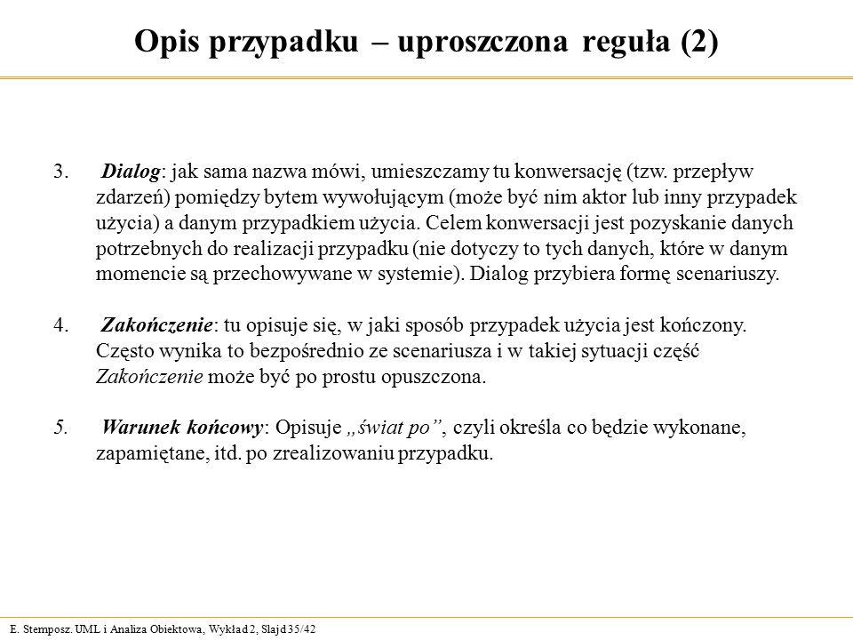 E. Stemposz. UML i Analiza Obiektowa, Wykład 2, Slajd 35/42 Opis przypadku – uproszczona reguła (2) 3. Dialog: jak sama nazwa mówi, umieszczamy tu kon