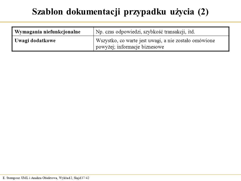 E. Stemposz. UML i Analiza Obiektowa, Wykład 2, Slajd 37/42 Szablon dokumentacji przypadku użycia (2) Wymagania niefunkcjonalneNp. czas odpowiedzi, sz