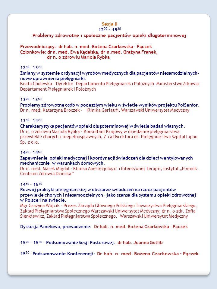 Sesja II 12 50 – 15 20 Problemy zdrowotne i społeczne pacjentów opieki długoterminowej Przewodniczący: dr hab. n. med. Bożena Czarkowska – Pączek Czło