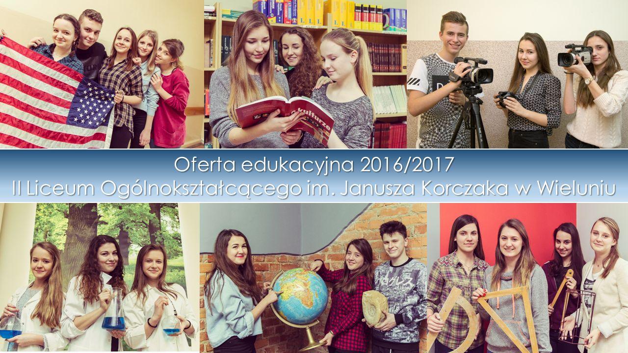 Oferta edukacyjna 2016/2017 II Liceum Ogólnokształcącego im. Janusza Korczaka w Wieluniu