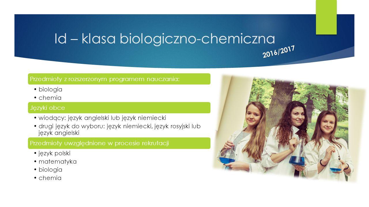 Id – klasa biologiczno-chemiczna Przedmioty z rozszerzonym programem nauczania: biologia chemia Języki obce wiodący: język angielski lub język niemiec