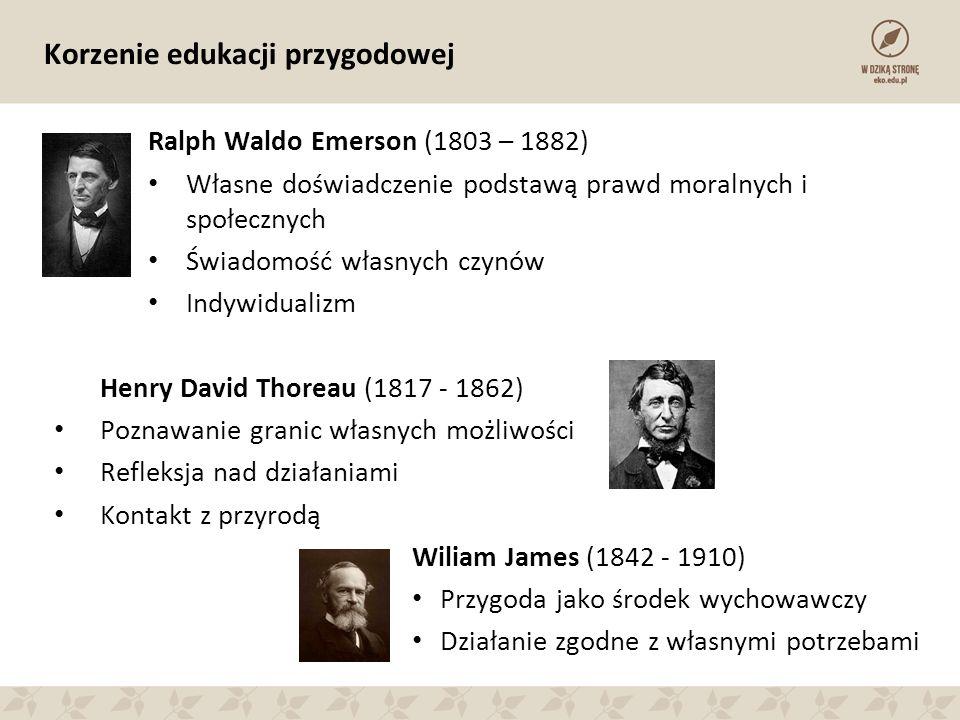 Korzenie edukacji przygodowej Ralph Waldo Emerson (1803 – 1882) Własne doświadczenie podstawą prawd moralnych i społecznych Świadomość własnych czynów