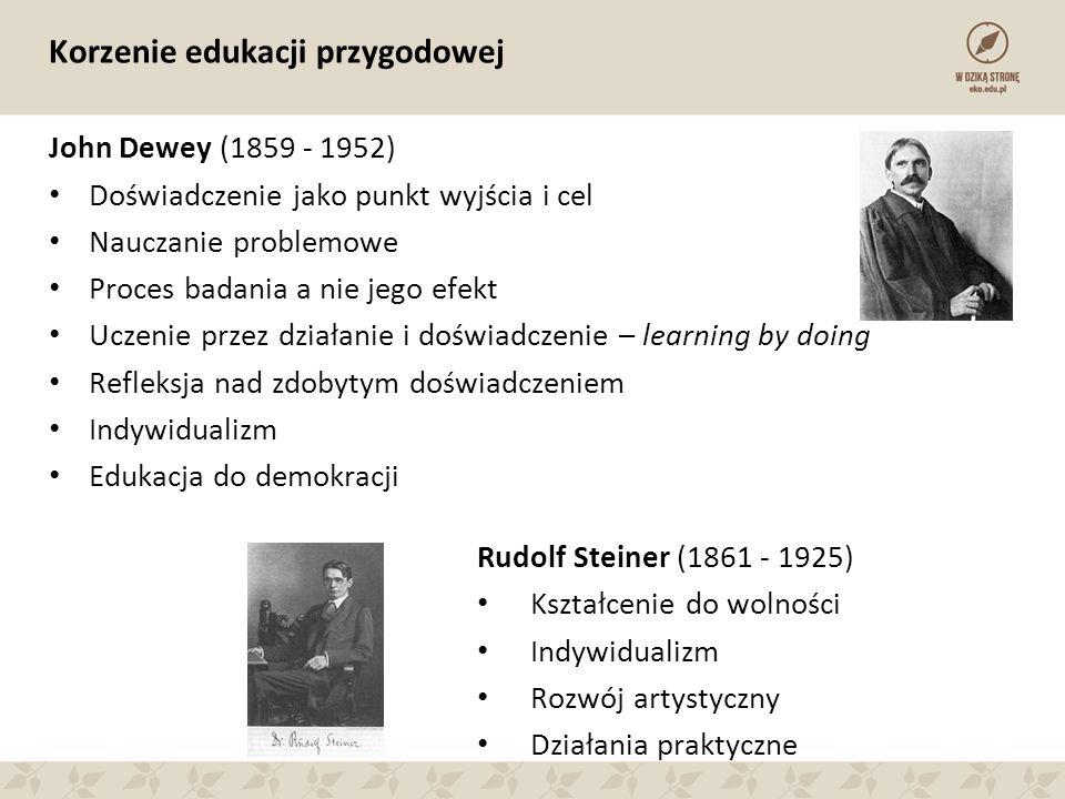 Korzenie edukacji przygodowej John Dewey (1859 - 1952) Doświadczenie jako punkt wyjścia i cel Nauczanie problemowe Proces badania a nie jego efekt Ucz