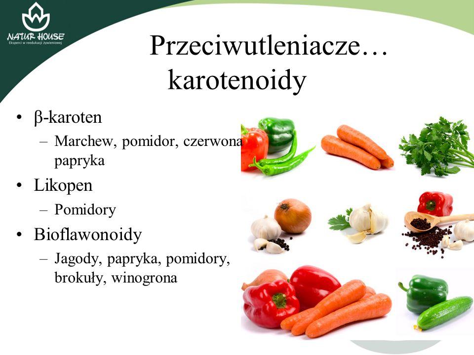 Przeciwutleniacze… karotenoidy β-karoten –Marchew, pomidor, czerwona papryka Likopen –Pomidory Bioflawonoidy –Jagody, papryka, pomidory, brokuły, wino