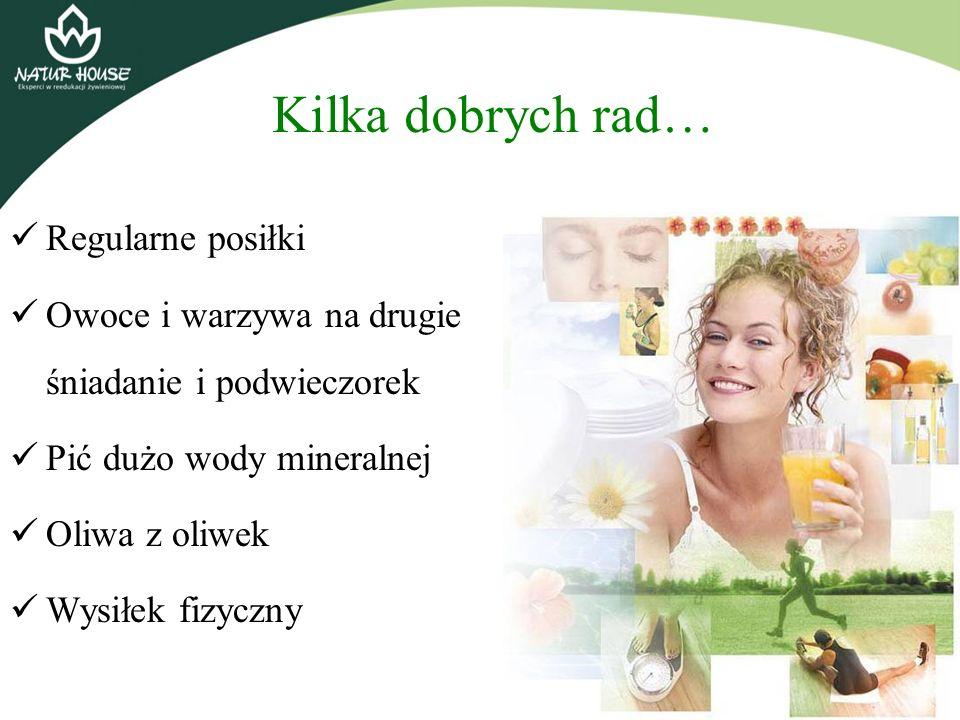 Regularne posiłki Owoce i warzywa na drugie śniadanie i podwieczorek Pić dużo wody mineralnej Oliwa z oliwek Wysiłek fizyczny Kilka dobrych rad…