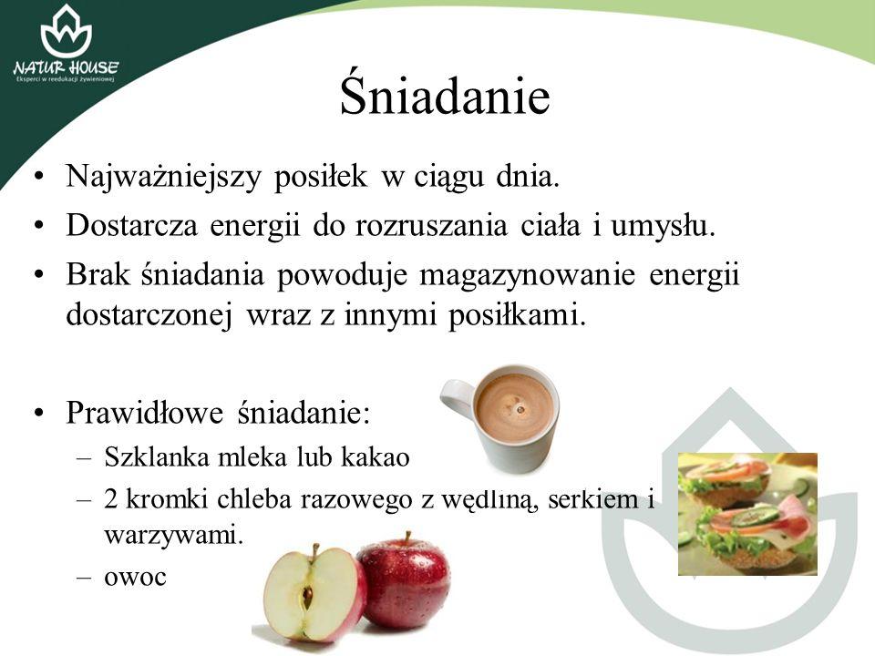 Śniadanie Najważniejszy posiłek w ciągu dnia. Dostarcza energii do rozruszania ciała i umysłu. Brak śniadania powoduje magazynowanie energii dostarczo