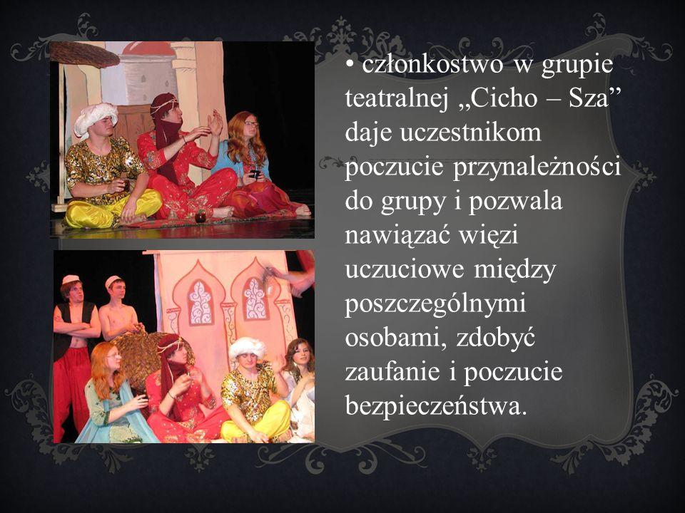 """członkostwo w grupie teatralnej """"Cicho – Sza"""" daje uczestnikom poczucie przynależności do grupy i pozwala nawiązać więzi uczuciowe między poszczególny"""