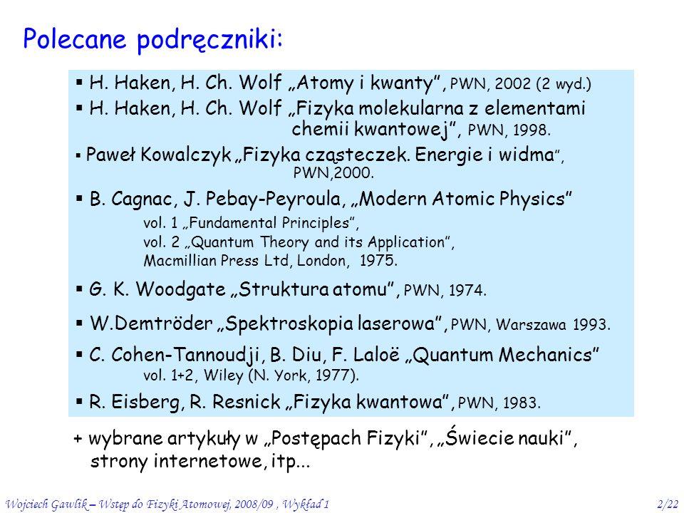 Wojciech Gawlik – Wstęp do Fizyki Atomowej, 2008/09, Wykład 12/22 Polecane podręczniki:  H.