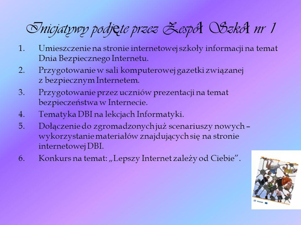Inicjatywy podj ę te przez Zespó ł Szkó ł nr 1 1.Umieszczenie na stronie internetowej szkoły informacji na temat Dnia Bezpiecznego Internetu.