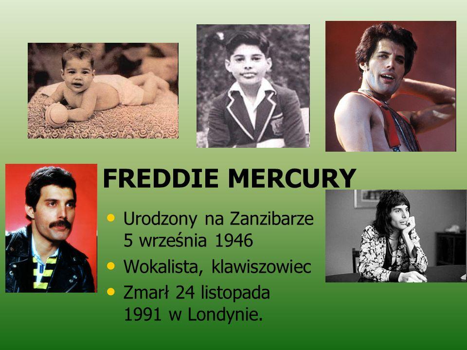 FREDDIE MERCURY Urodzony na Zanzibarze 5 września 1946 Wokalista, klawiszowiec Zmarł 24 listopada 1991 w Londynie.